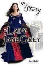 Lady Jane Grey : My Story - Sue Reid