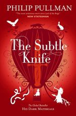 The Subtle Knife : His Dark Materials Series : Book 2 - Philip Pullman