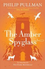 The Amber Spyglass  : His Dark Materials Series : Book 3 - Philip Pullman