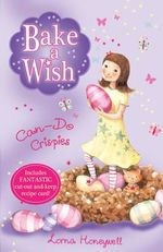 Bake a Wish : Can-do Crispies : Bake a Wish - Lorna Honeywell