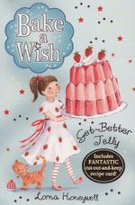 Bake a Wish : Get Better Jelly : Bake a Wish - Lorna Honeywell