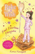 Bake a Wish : Feel Fearless Flapjacks : Bake a Wish - Lorna Honeywell