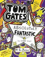 Tom Gates is Absolutely Fantastic (at Some Things) : Tom Gates Series : Book 5 - Liz Pichon
