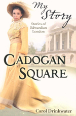 My Story Cadogan Square : Stories of Edwardian London - Carol Drinkwater