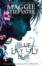 Blue Lily, Lily Blue : Raven Boys Series : Book 3 - Maggie Stiefvater