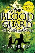 The Glass Gauntlet : Blood Guard - Carter Roy