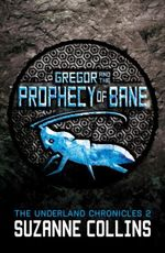 Gregor and the Prophecy of Bane : The Underland Chronicles : Book 2 - Suzanne Collins