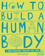 How to Build a Human Body - Tom Jackson