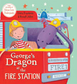 George's Dragon at the Fire Station - Claire Freedman