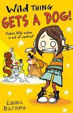 Wild Thing Gets a Dog : Wild Thing - Emma Barnes
