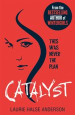 Catalyst : This Was Never the Plan - Laurie Halse Anderson