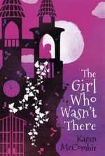 The Girl Who Wasn't There - Karen McCombie