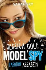 Fashion Assassin : Jessica Cole : Model Spy : Book 2 - Sarah Sky