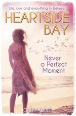 Never A Perfect Moment - Cathy Cole