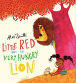 Little Red and the Very Hungry Lion - Alex T. Smith