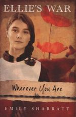 Wherever You are : Ellie's War - Emily Sharratt