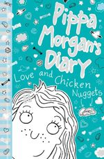 Love and Chicken Nuggets : Pippa Morgan's Diary - Annie Kelsey