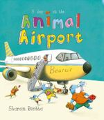 A Day at the Animal Airport - Sharon Rentta
