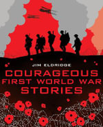Courageous First World War Stories : My Story Collections - Jim Eldridge