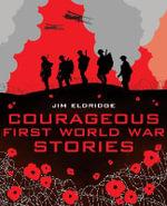 Courageous First World War Stories - Jim Eldridge
