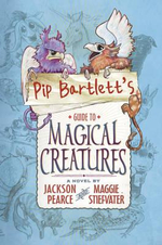 Pip Bartlett's Guide to Magical Creatures : 1 - Maggie Stiefvater