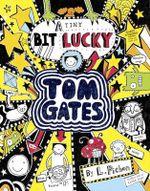 A Tiny Bit Lucky : Tom Gates - Liz Pichon
