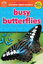 Busy Butterflies : Discover More Series : Level 1 - Gail Tuchman