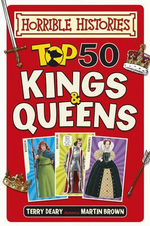Top 50 Kings and Queens : Horrible Histories - Terry Deary