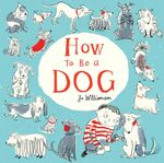 How to be a Dog - Jo Williamson