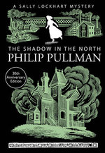 The Shadow in the North : A Sally Lockhart Mystery - Philip Pullman