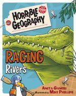 Raging Rivers : Horrible Geography - Anita Ganeri