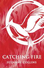 Catching Fire : Hunger Games Trilogy - Suzanne Collins