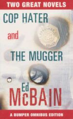 Cop Hater and The Mugger : Two Great Novels : A Bumper Ominbus Edition - Ed McBain