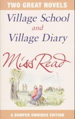 Village School and Village Diary : 2 Books In 1 - Miss Read