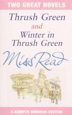 Thrush Green / Winter in Thrush Garden : Two Great Novels - Miss Read
