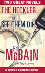 The Heckler and See Them Die : Two Great Novels : A Bumper Ominbus Edition - Ed McBain