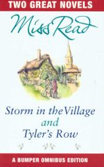 Storm In The Village / Tyler's Row : Two Great Novels - Miss Read