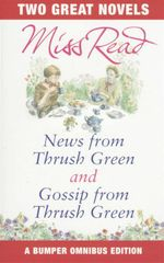 News from Thrush Green and Gossip from Thrush Green : Two Great Novels - Miss Read