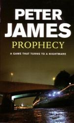 Prophecy : A Game That Turns To A Nightmare - Peter James