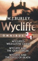 Wycliffe Omnibus : 3 Books In 1 : Wycliffe's Wild-Goose Chase; Wycliffe and the Quiet Virgin; Wycliffe and the Cycle of Death - W. J. Burley