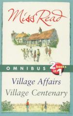 Village Affairs; Village Centenary : Omnibus : 2 Books In 1 - Miss Read