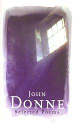 John Dunne : Selected Poems - John Donne