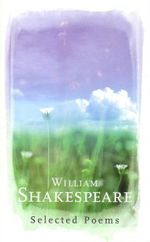 William Shakespeare : Selected Poems - William Shakespeare