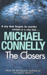 The Closers : A city that forgets its murder victims is a city lost... - Michael Connelly