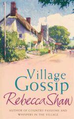 Village Gossip - Rebecca Shaw