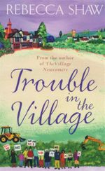 Trouble In The Village - Rebecca Shaw