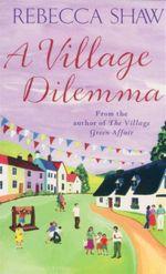 A Village Dilemma - Rebecca Shaw