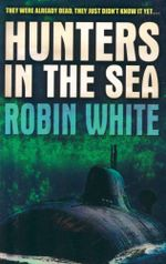 Hunters in the Sea : They Were Already Dead, They Just Didn't Know It Yet... - Robin White