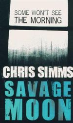 Savage Moon : Some Won't See the Morning - Chris Simms