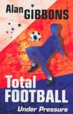 Total Football : Under Pressure : Book 2 - Alan Gibbons